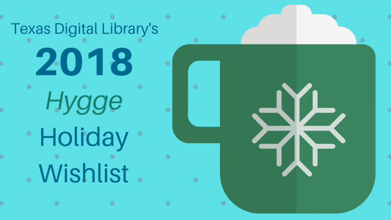 Texas Digital Library 2018 Holiday Wishlist