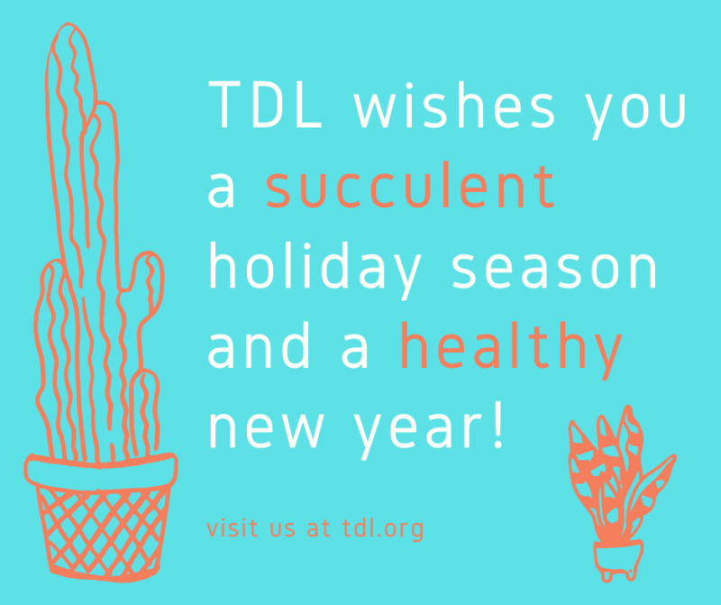 Illustration of a cactus and snake plant with text that reads, TDL wishes you a succulent holiday season and a healthy new year!